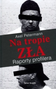Na tropie zła. Raporty profilera - Axel Petermann